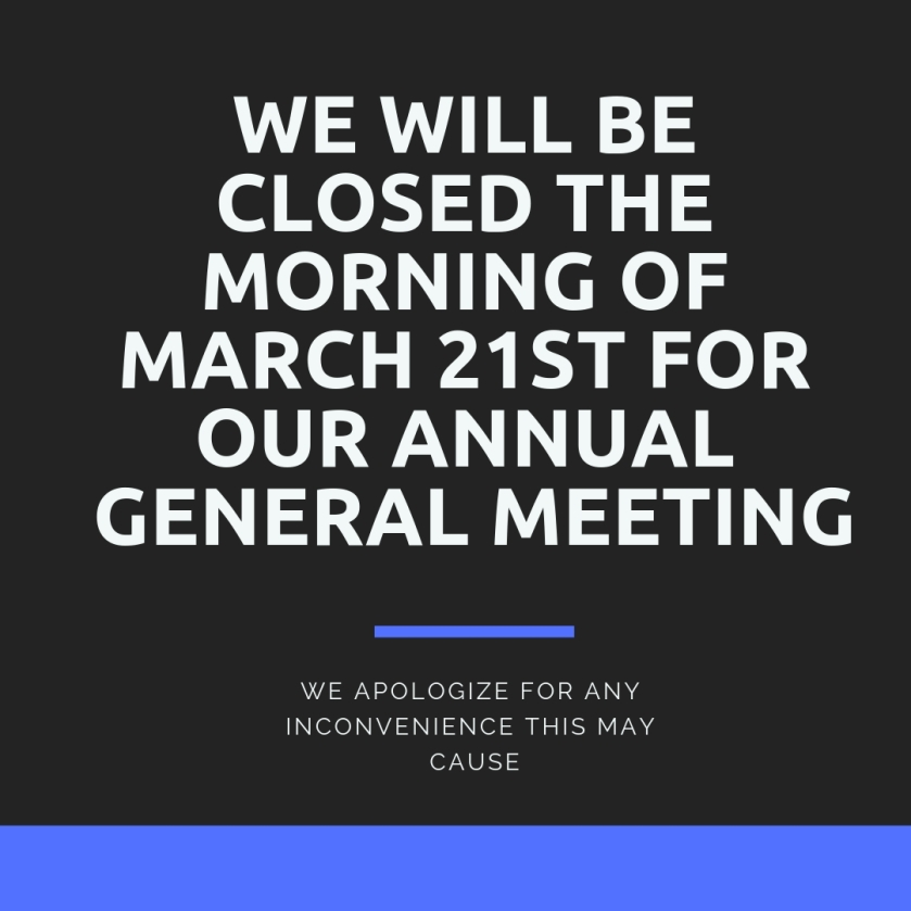 we will be closed tomorrow for our annual general meeting